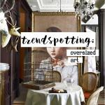 Trendspotting: Oversized Art