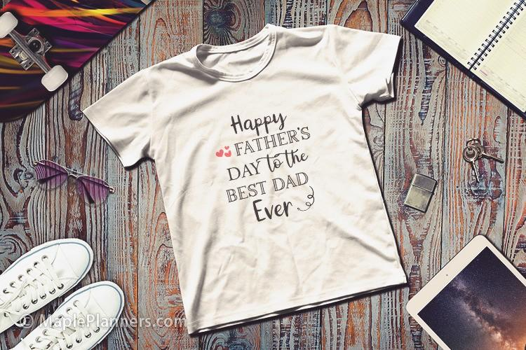 """A t-shirt that says """"Happy Father's Day to the best dad ever"""""""